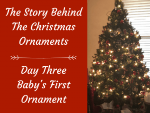 The Story Behind The Christmas Ornaments – Day Three, Baby's First Ornament